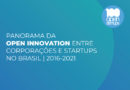 Panorama da Open Innovation entre Corporações e Startups no Brasil | 2016-2021