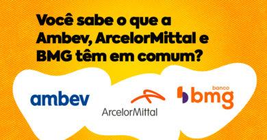 Você sabe o que a Ambev, ArcelorMittal e BMG têm em comum?